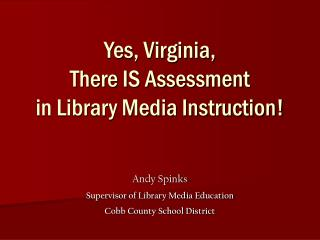 Yes, Virginia,  There IS Assessment  in Library Media Instruction!