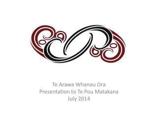 Te Arawa Whanau  Ora Presentation to Te Pou Matakana July 2014