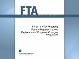 FY 2014 NTD Reporting Federal Register Notices Explanation of Proposed Changes   28 August 2014