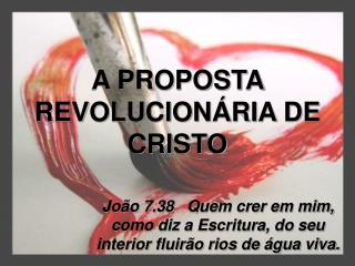 A PROPOSTA REVOLUCIONÁRIA DE CRISTO