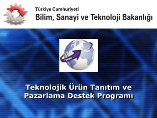 Teknolojik Ürün Tanıtım ve Pazarlama Destek Programı