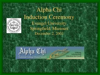 Alpha Chi  Induction Ceremony Evangel University Springfield, Missouri December 2, 2003