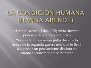 La  C ondici�n Humana ( Hanna  Arendt)