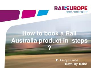 How to book a Rail Australia product in  steps ?