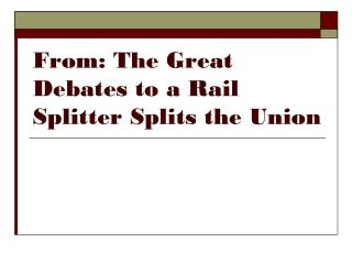 From: The Great Debates to a Rail Splitter Splits the Union