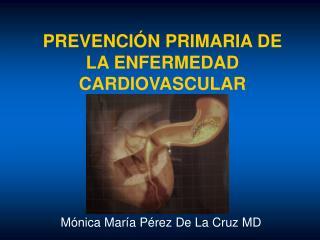 PREVENCIÓN PRIMARIA DE LA ENFERMEDAD CARDIOVASCULAR