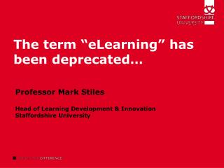 The term  eLearning  has been deprecated