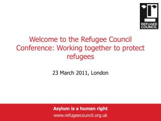 Welcome to the Refugee Council Conference: Working together to protect refugees