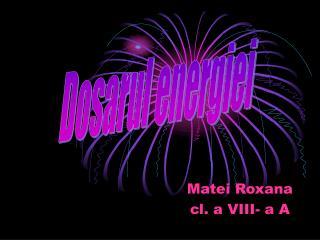 Matei Roxana cl. a VIII- a A