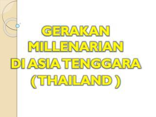 GERAKAN MILLENARIAN DI ASIA TENGGARA ( THAILAND )