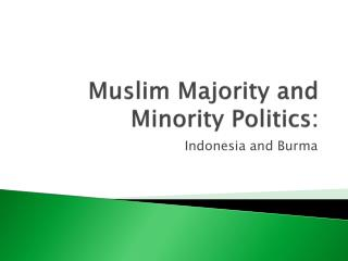 Muslim Majority and Minority Politics: