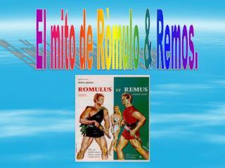 El mito de Ròmulo & Remos.
