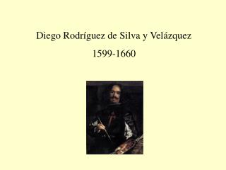 Diego Rodr �guez de Silva y Vel�zquez 1599-1660