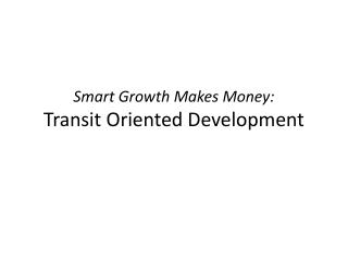Smart Growth Makes Money: Transit Oriented Development
