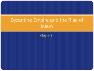 Byzantine Empire and the Rise of Islam