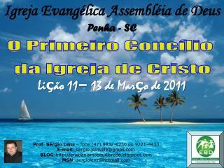 Prof. Sérgio Lenz  – fone (47) 9932-6230 ou 9221-4433 E-mail : sergio.joinville@gmail