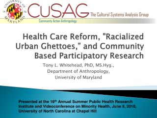 Health Care Reform, Racialized Urban Ghettoes,  and Community Based Participatory Research