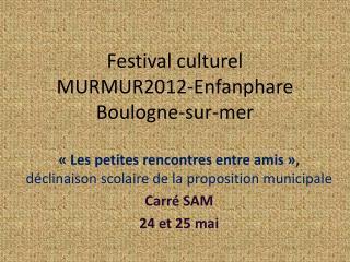 Festival culturel  MURMUR2012-Enfanphare Boulogne-sur-mer