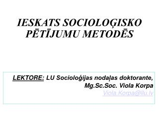 LEKTORE: LU Socioloģijas nodaļas doktorante, Mg.Sc.Soc. Viola Korpa Viola.Korpa@llu.lv