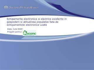 Data: Iulie 2009 Pregatit pentru: