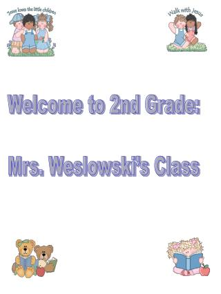 Welcome to 2nd Grade: Mrs.  Weslowski's  Class