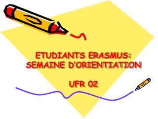 ETUDIANTS ERASMUS: SEMAINE D�ORIENTIATION  UFR 02