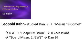 "Leopold Kahn =Studied  Dan. 9   ""Messiah's Come!""      NYC    ""Gospel Mission""  JC=Messiah!"