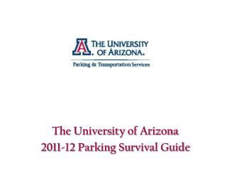 The University of Arizona 2011-12 Parking Survival Guide