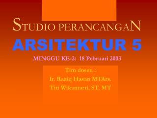 S TUDIO PERANCANGA N ARSITEKTUR 5 MINGGU KE-2:  18 Pebruari 2003