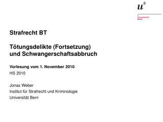 HS 2010 Jonas Weber Institut für Strafrecht und Kriminologie Universität Bern