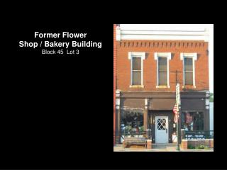 Former Flower Shop / Bakery Building Block 45  Lot 3