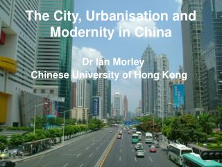 The City, Urbanisation and Modernity in China