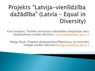 """Projekts """"Latvija-vienlīdzība dažādība"""" ( Latvia  –  Equal in Diversity )"""