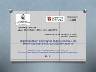 Diplomatura en Ense�anza de las Ciencias y las Tecnolog�as para la Educaci�n Secundaria.