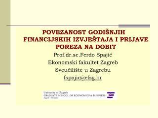 POVEZANOST GODI NJIH FINANCIJSKIH IZVJE TAJA I PRIJAVE POREZA NA DOBIT Prof.dr.sc.Ferdo Spajic Ekonomski fakultet Zagreb