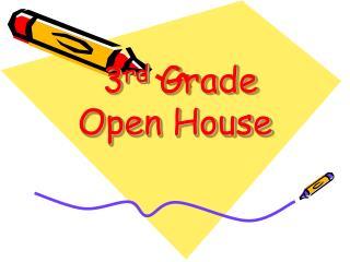 3 rd  Grade Open House