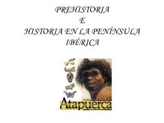 PREHISTORIA E HISTORIA EN LA PENÍNSULA IBÉRICA