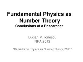 Fundamental Physics as         Number Theory Conclusions of a Researcher