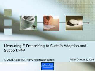 Measuring E-Prescribing to Sustain Adoption and  Support P4P
