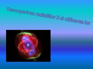 Descoperirea radiatiilor X si utilizarea lor