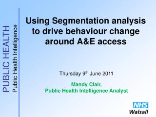 Using Segmentation analysis to drive behaviour change around A&E access