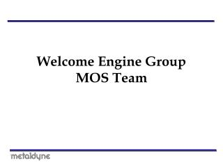 Welcome Engine Group  MOS Team