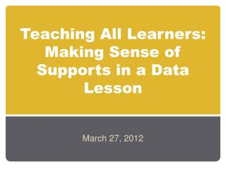 Teaching All Learners:  Making Sense of Supports in a Data Lesson