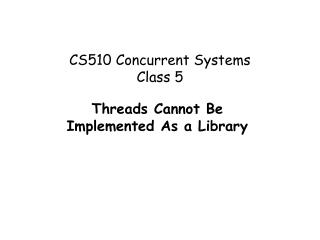 CS510 Concurrent Systems  Class 5