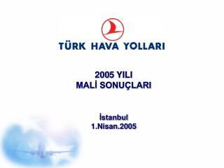 200 5  YILI MALİ SONUÇLARI İstanbul    1.Nisan .200 5