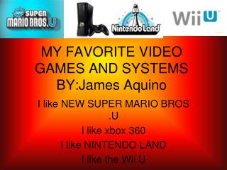 MY FAVORITE VIDEO GAMES AND SYSTEMS      BY:James Aquino