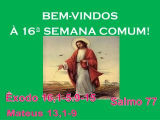 BEM-VINDOS  À 16ª SEMANA COMUM !