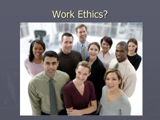Work Ethics?