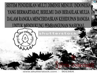 SISTEM PENDIDIKAN MULTI DIMENSI MENUJU INDONESIA  YANG BERMARTABAT, BERILMU DAN BERAHLAK MULIA