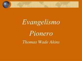 Evangelismo  Pionero Thomas Wade Akins
